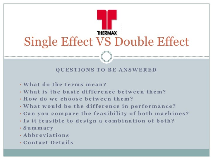 Single Effect VS Double Effect            QUESTIONS TO BE ANSWERED• What do the terms mean?• What is the basic difference ...