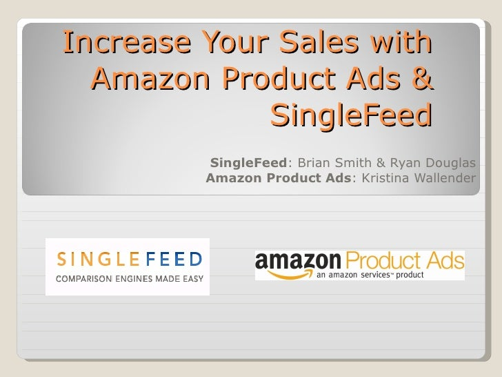 Increase Your Sales with Amazon Product Ads & SingleFeed SingleFeed : Brian Smith & Ryan Douglas Amazon Product Ads : Kris...