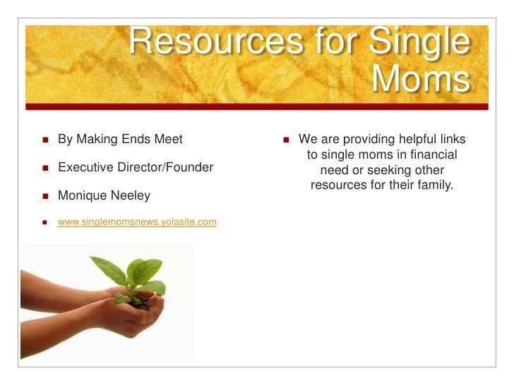 Resources for Single Moms<br />By Making Ends Meet <br />Executive Director/Founder<br />Monique Neeley<br />www.singlemom...