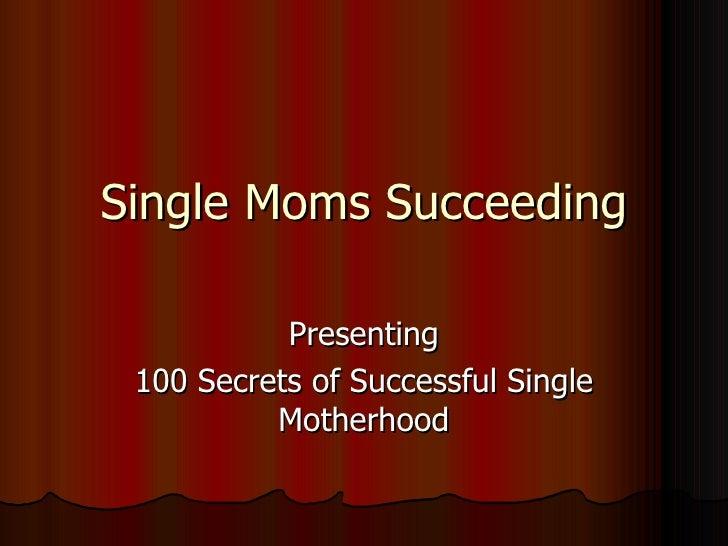Single Moms Succeeding Presenting 100 Secrets of Successful Single Motherhood