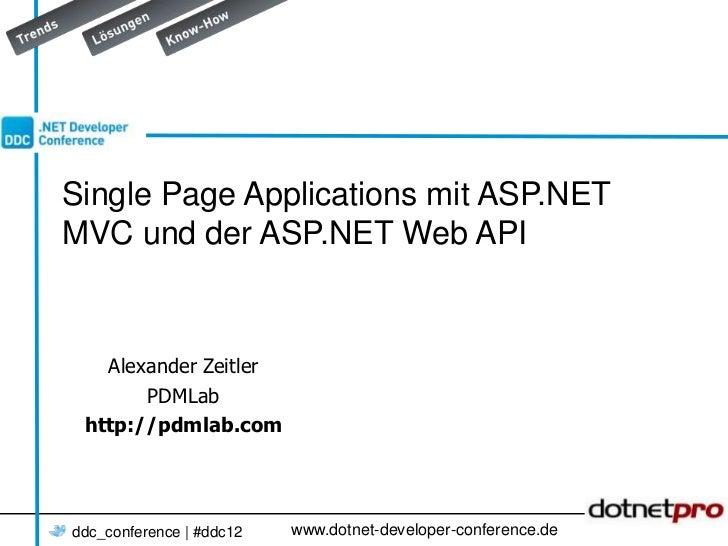 Single Page Applications mit ASP.NETMVC und der ASP.NET Web API   Alexander Zeitler       PDMLab http://pdmlab.comddc_conf...