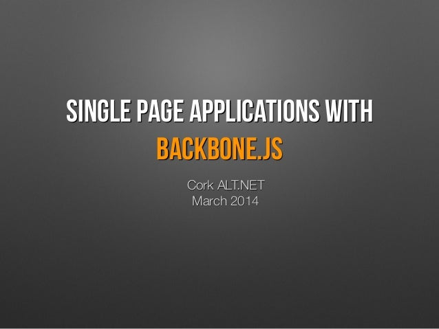 Single page applications with backbone.js Cork ALT.NET  March 2014