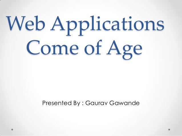 Web Applications Come of Age Presented By : Gaurav Gawande