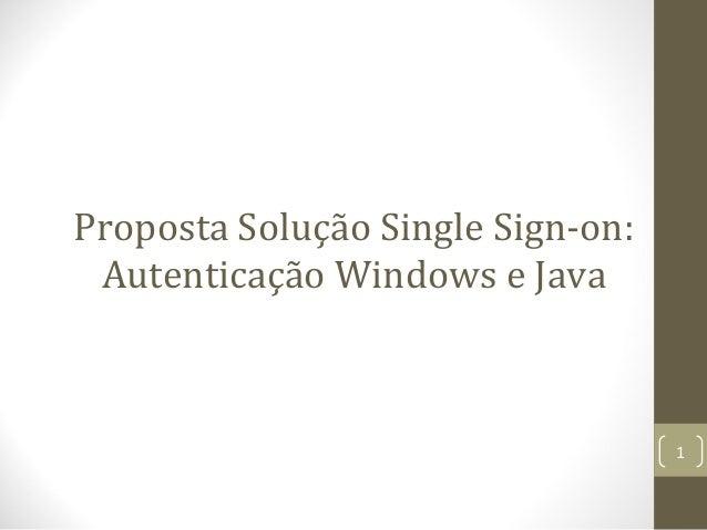Proposta Solução Single Sign-on: Autenticação Windows e Java  1