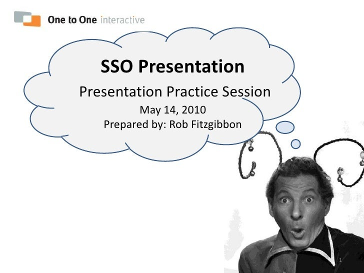 SSO PresentationPresentation Practice SessionMay 14, 2010Prepared by: Rob Fitzgibbon<br />1<br />