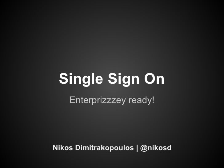 Single Sign On    Enterprizzzey ready!Nikos Dimitrakopoulos | @nikosd
