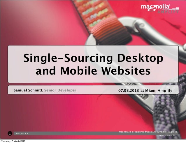 Single-Sourcing Desktop                      and Mobile Websites           Samuel Schmitt, Senior Developer   07.03.2013 a...
