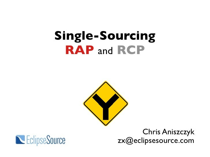 Single-Sourcing   RAP and RCP                    Chris Aniszczyk          zx@eclipsesource.com