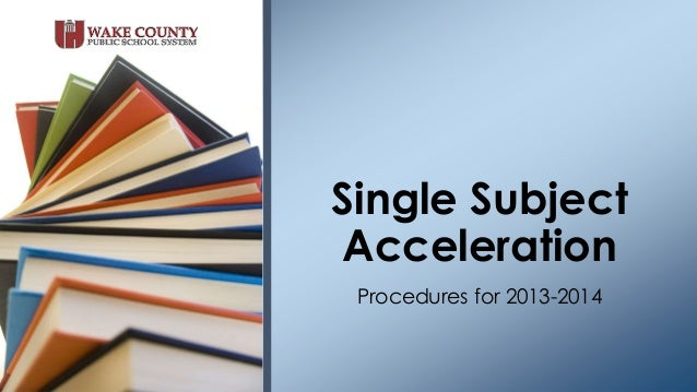 Procedures for 2013-2014 Single Subject Acceleration