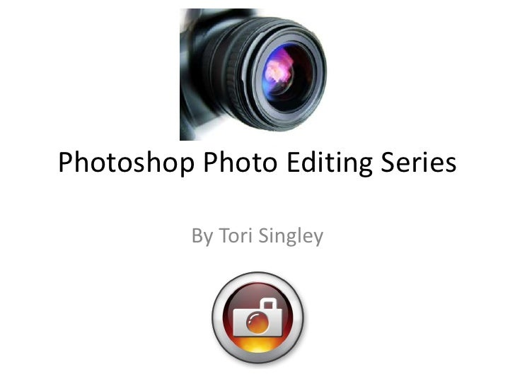 Photoshop Photo Editing Series<br />By ToriSingley<br />