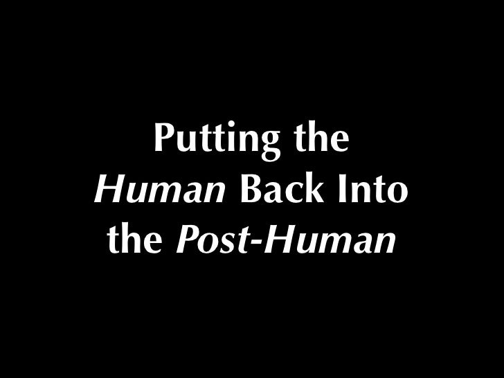 Putting the Human Back Into the Post-Human