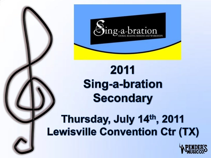 2011Sing-a-brationSecondaryThursday, July 14th, 2011Lewisville Convention Ctr (TX)<br />1<br />