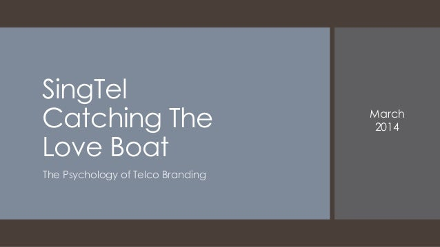 SingTel Catching The Love Boat The Psychology of Telco Branding March 2014