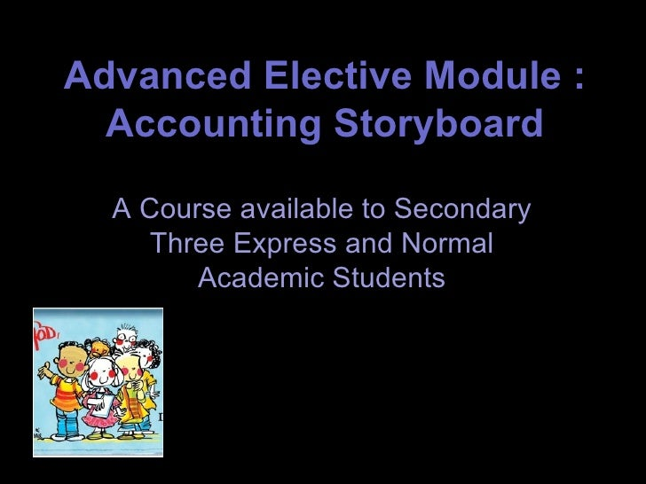 Advanced Elective Module : Accounting Storyboard A Course available to Secondary Three Express and Normal Academic Students