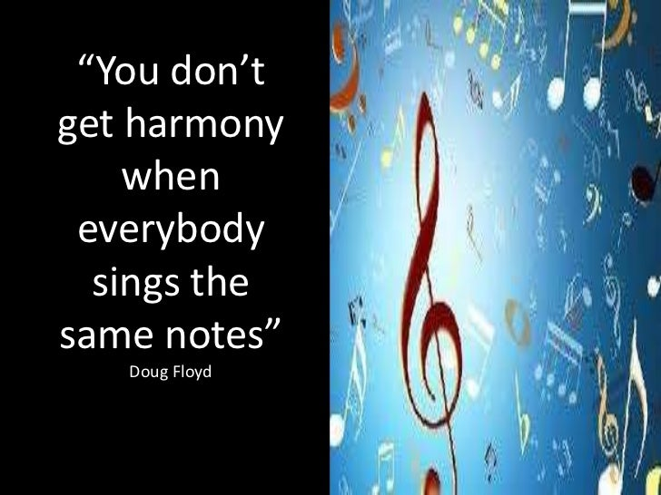 You don t get harmony when everybody sings the same note