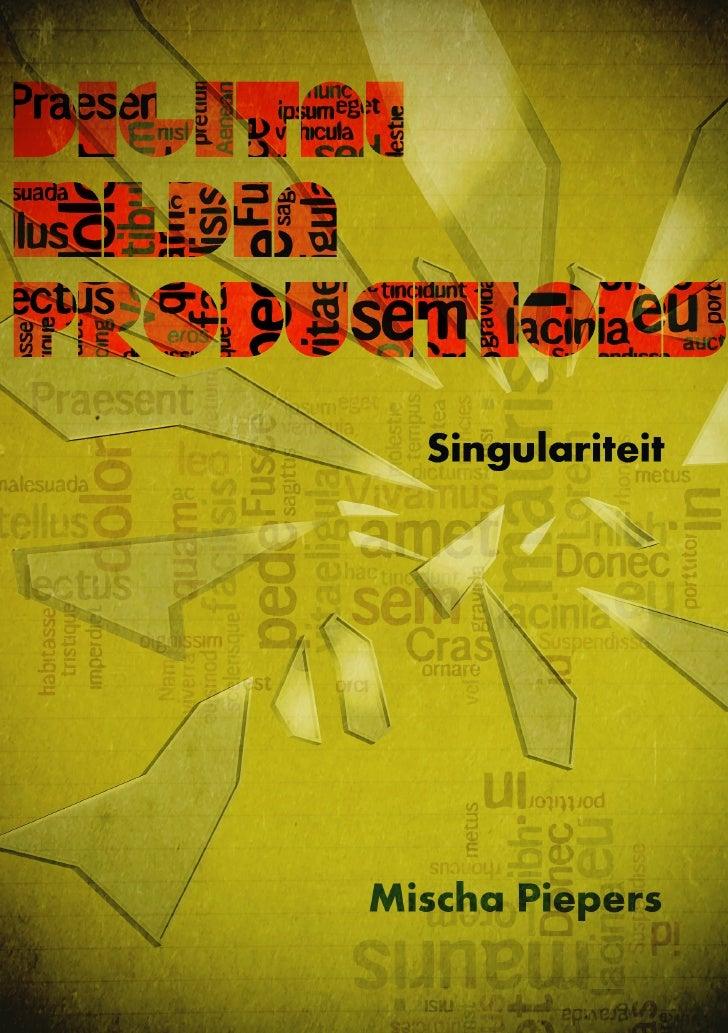 Digital Media Productions - Singulariteit  Dit portfolio bevat een samenvoeging van de hyperego van Mischa Piepers. Een hy...