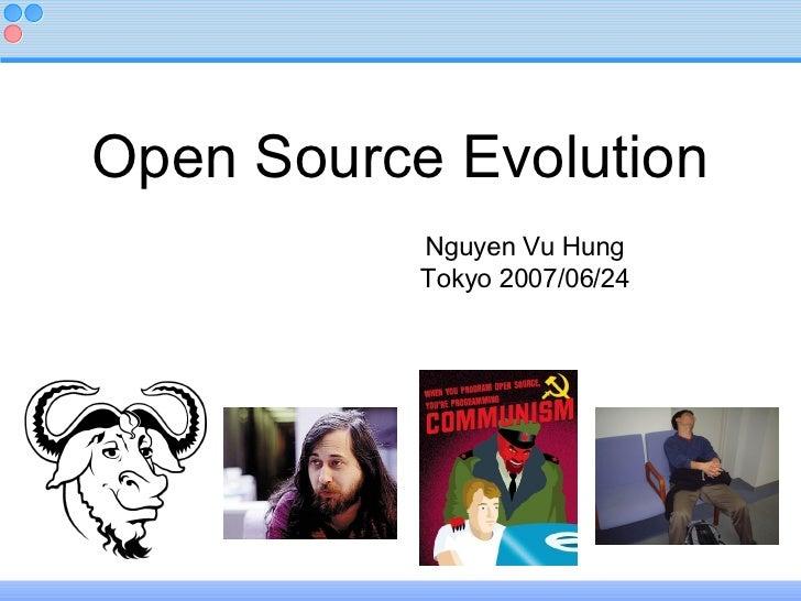 Open Source Evolution <ul><ul><li>Nguyen Vu Hung </li></ul></ul><ul><ul><li>Tokyo 2007/06/24 </li></ul></ul>