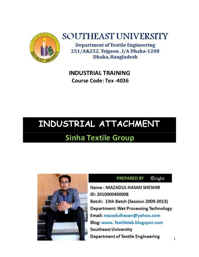 1 INDUSTRIAL TRAINING Course Code: Tex -4036 INDUSTRIAL ATTACHMENT Sinha Textile Group 1 INDUSTRIAL TRAINING Course Code: ...