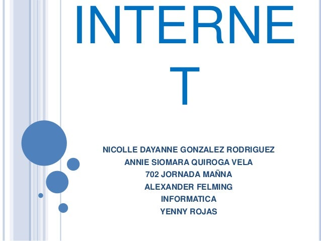 INTERNE T NICOLLE DAYANNE GONZALEZ RODRIGUEZ ANNIE SIOMARA QUIROGA VELA 702 JORNADA MAÑNA ALEXANDER FELMING INFORMATICA YE...