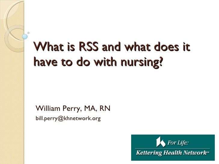 What is RSS and what does it have to do with nursing? William Perry, MA, RN [email_address]