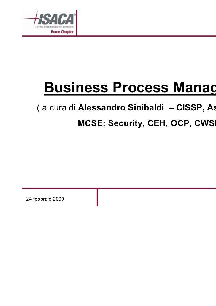 Business Process Management    ( a cura di Alessandro Sinibaldi – CISSP, Assistente CC,                   MCSE: Security, ...