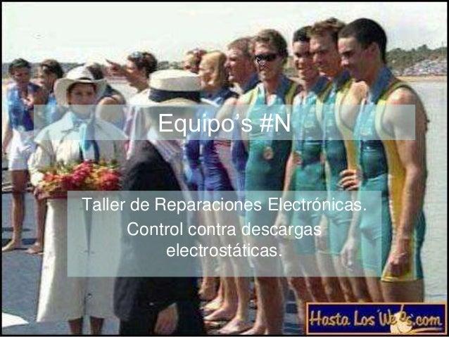 Equipo's #NTaller de Reparaciones Electrónicas.Control contra descargaselectrostáticas.