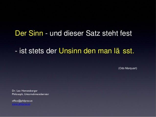 Dr. Leo Hemetsberger Philosoph, Unternehmensberater office@philprax.at www.philprax.at Der Sinn - und dieser Satz steht fe...