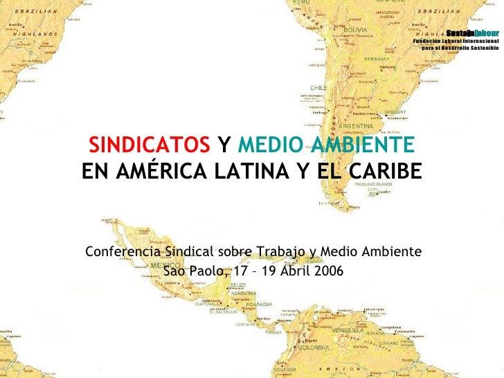SINDICATOS  Y  MEDIO AMBIENTE EN AMÉRICA LATINA  Y EL CARIBE Conferencia Sindical sobre Trabajo y Medio Ambiente Sao Paolo...