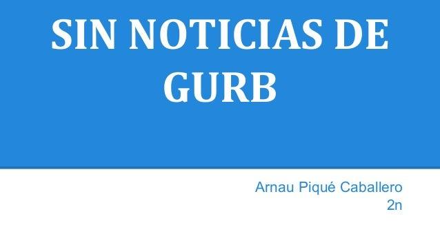SIN NOTICIAS DE GURB Arnau Piqué Caballero 2n