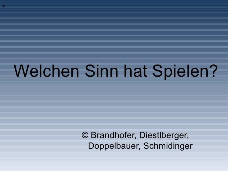 Welchen Sinn hat Spielen? ©  Brandhofer, Diestlberger,  Doppelbauer, Schmidinger ©
