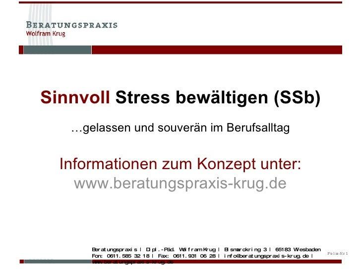 Sinnvoll  Stress bewältigen (SSb) … gelassen und souverän im Berufsalltag Informationen zum Konzept unter: www.beratungspr...