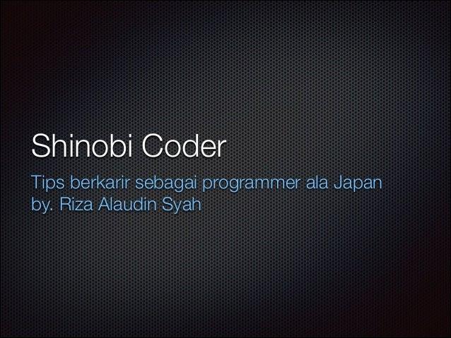 Shinobi Coder Tips berkarir sebagai programmer ala Japan by. Riza Alaudin Syah