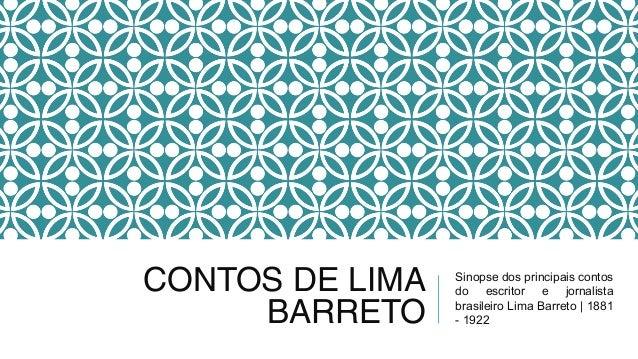 CONTOS DE LIMA BARRETO Sinopse dos principais contos do escritor e jornalista brasileiro Lima Barreto | 1881 - 1922