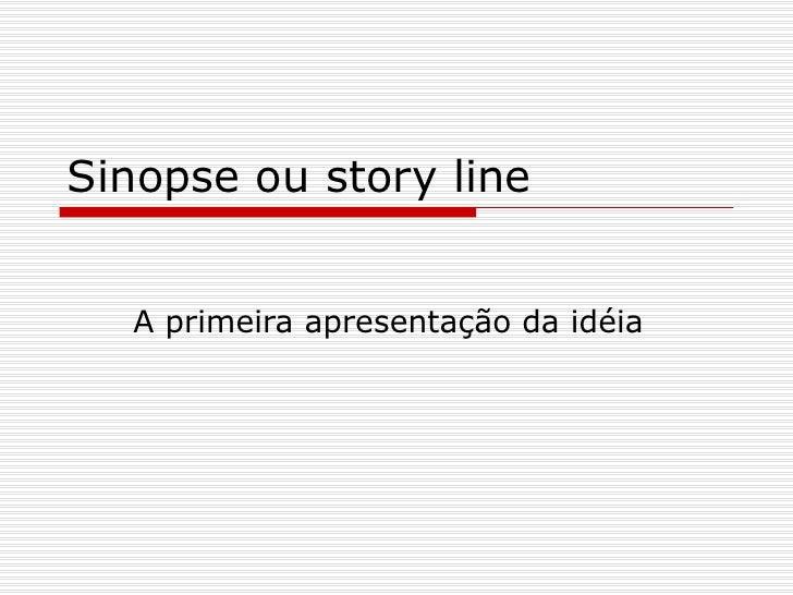 Sinopse ou story line  A primeira apresentação da idéia
