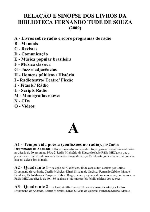 RELAÇÃO E SINOPSE DOS LIVROS DA BIBLIOTECA FERNANDO TUDE DE SOUZA (2009) A - Livros sobre rádio e sobre programas de rádio...