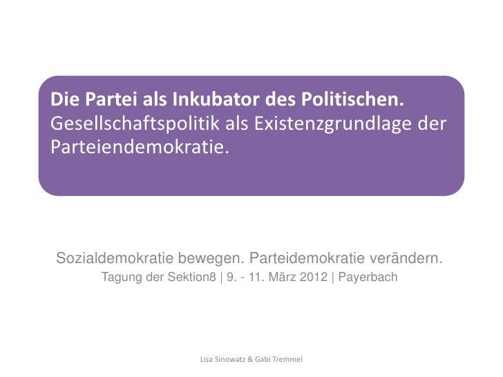 Die Partei als Inkubator des Politischen.Gesellschaftspolitik als Existenzgrundlage derParteiendemokratie.Sozialdemokratie...