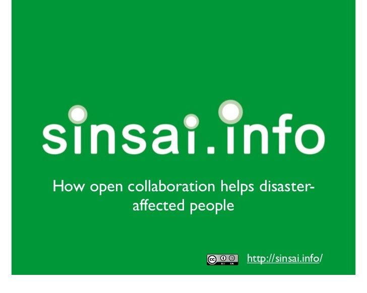 How open collaboration helps disaster-          affected people                            http://sinsai.info/