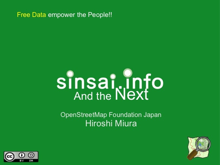 Free Data empower the People!!                 And the Next             OpenStreetMap Foundation Japan                    ...