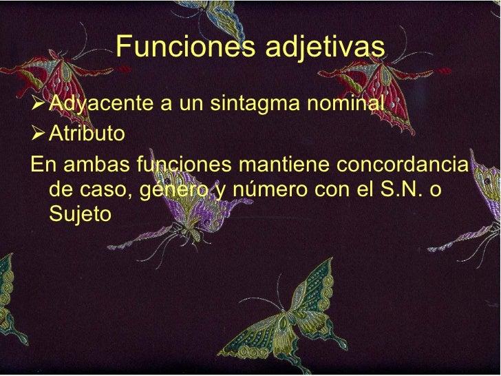 Funciones adjetivas <ul><li>Adyacente a un sintagma nominal </li></ul><ul><li>Atributo  </li></ul><ul><li>En ambas funcion...