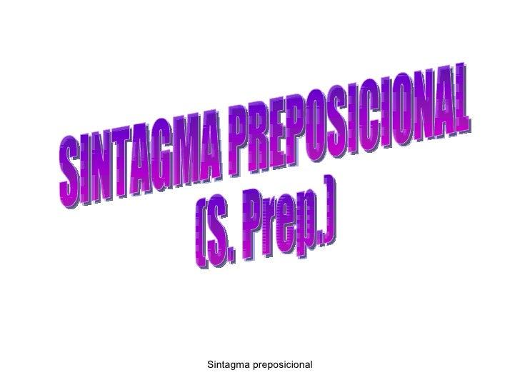 SINTAGMA PREPOSICIONAL (S. Prep.)