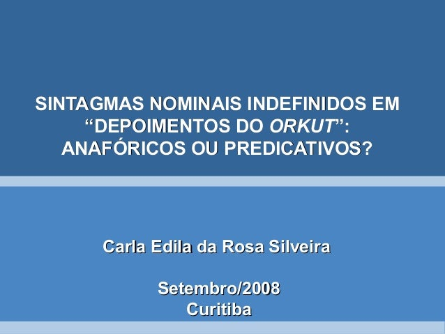 Sintagmas nominais indefinidos em depoimentos do Orkut: anafóricos ou predicativos?