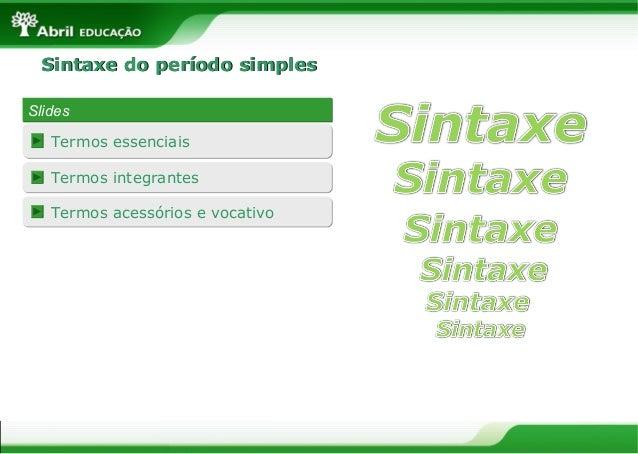 Sintaxe do período simplesSintaxe do período simples SlidesSlides Termos integrantesTermos integrantes Termos acessórios e...