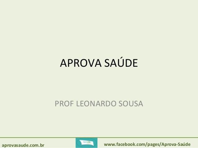 APROVA SAÚDE  PROF LEONARDO SOUSA  aprovasaude.com.br www.facebook.com/pages/Aprova-Saúde