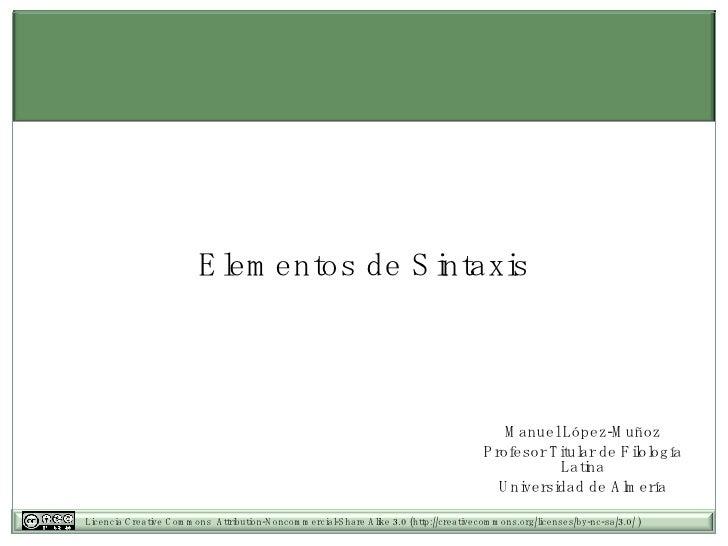 Elementos de Sintaxis Manuel López-Muñoz Profesor Titular de Filología Latina Universidad de Almería