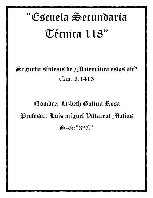 """""""Escuela Secundaria      Técnica 118""""Segunda síntesis de ¿Matemática estas ahí?              Cap. 3.1416     Nombre: Lizbe..."""