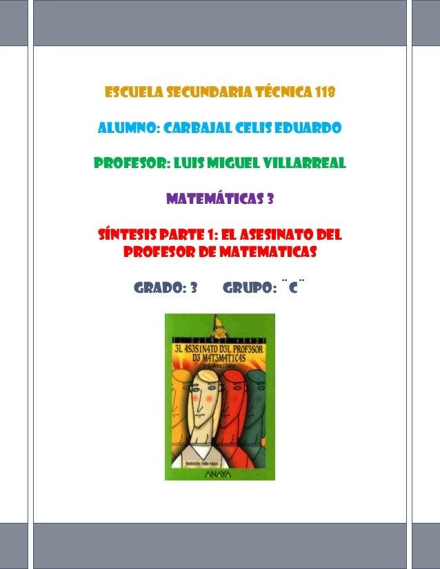 Escuela secundaria técnica 118Alumno: Carbajal Celis EduardoProfesor: Luis Miguel Villarreal         Matemáticas 3Síntesis...
