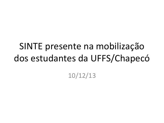 SINTE presente na mobilização dos estudantes da UFFS/Chapecó 10/12/13