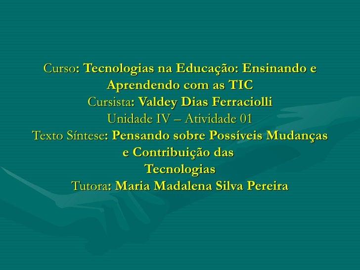 Curso : Tecnologias na Educação: Ensinando e Aprendendo com as TIC Cursista : Valdey Dias Ferraciolli Unidade IV – Ativida...