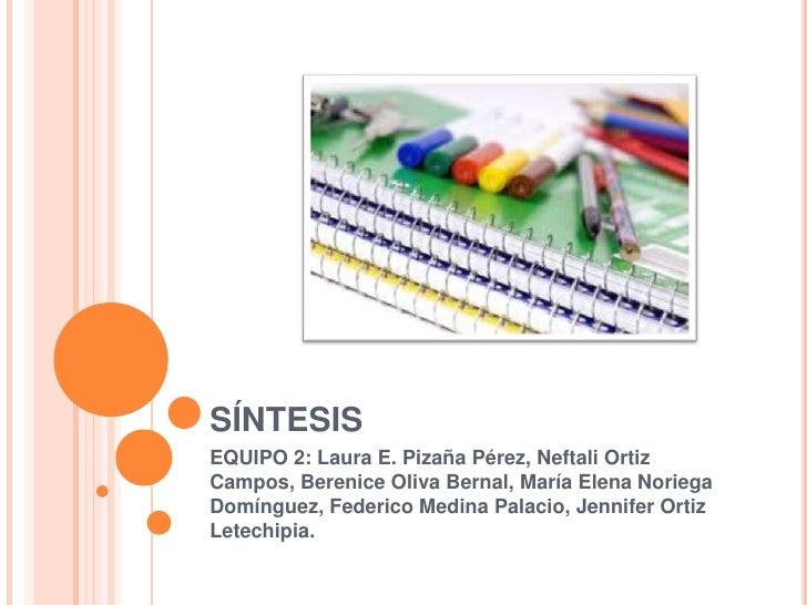 Sintesis espocicion de SINTESIS equipo 2. Mari