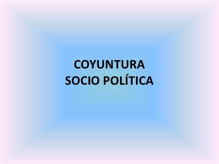 COYUNTURA SOCIO POLÍTICA<br />